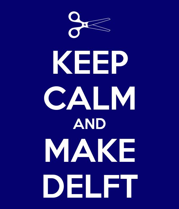 KEEP CALM AND MAKE DELFT