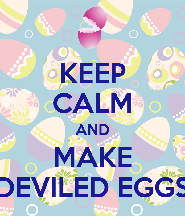 KEEP CALM AND MAKE DEVILED EGGS