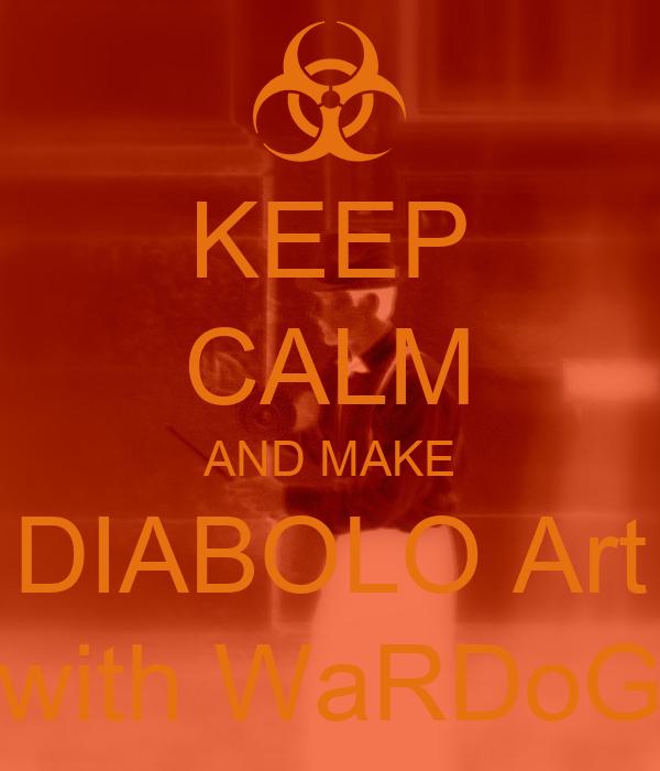 KEEP CALM AND MAKE DIABOLO Art with WaRDoG