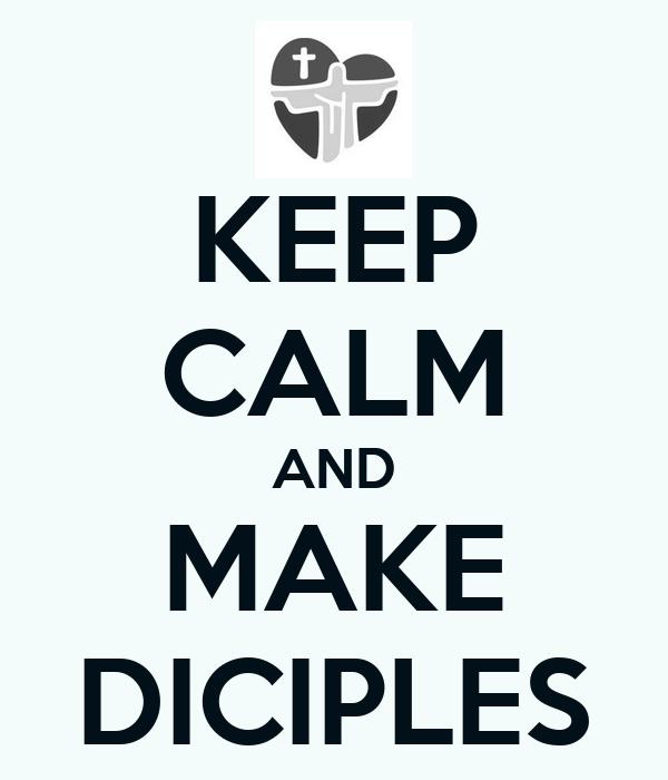 KEEP CALM AND MAKE DICIPLES