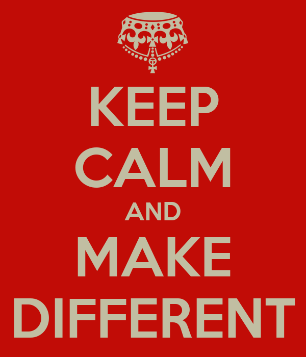KEEP CALM AND MAKE DIFFERENT
