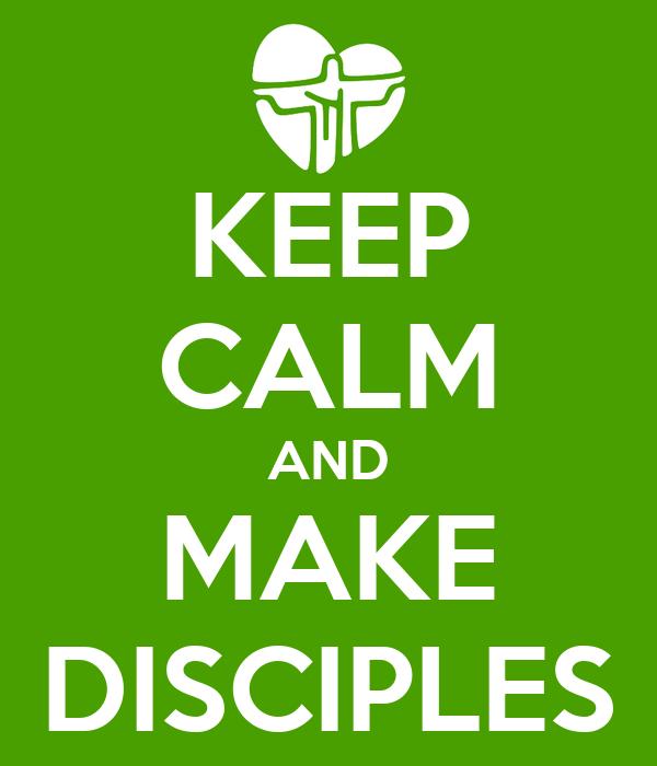 KEEP CALM AND MAKE DISCIPLES