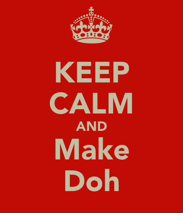 KEEP CALM AND Make Doh