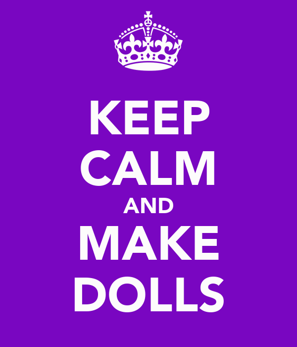 KEEP CALM AND MAKE DOLLS