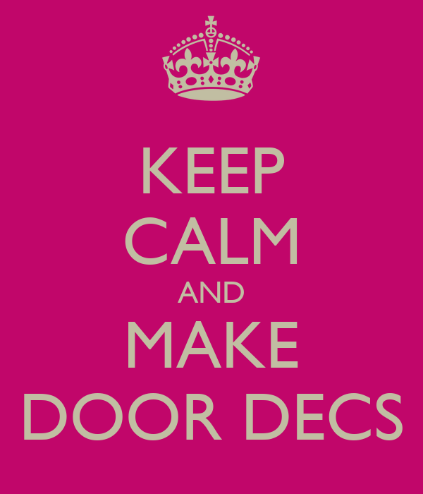 KEEP CALM AND MAKE DOOR DECS