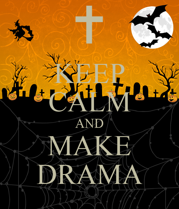 KEEP CALM AND MAKE DRAMA