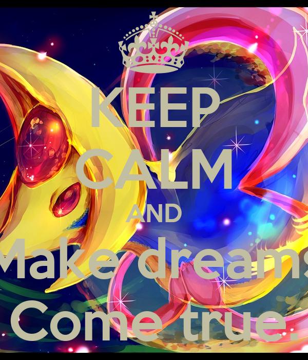 KEEP CALM AND Make dreams Come true.