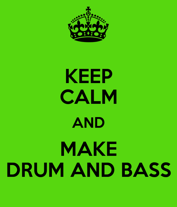 KEEP CALM AND MAKE DRUM AND BASS