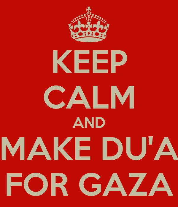KEEP CALM AND MAKE DU'A FOR GAZA