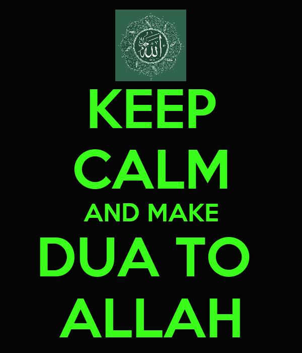 KEEP CALM AND MAKE DUA TO  ALLAH