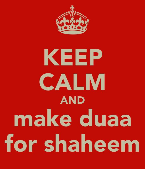 KEEP CALM AND make duaa for shaheem