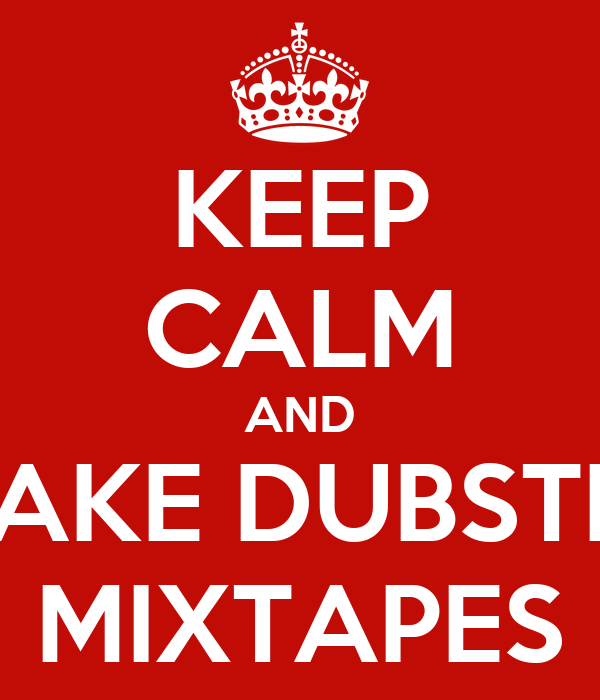 KEEP CALM AND MAKE DUBSTEP MIXTAPES