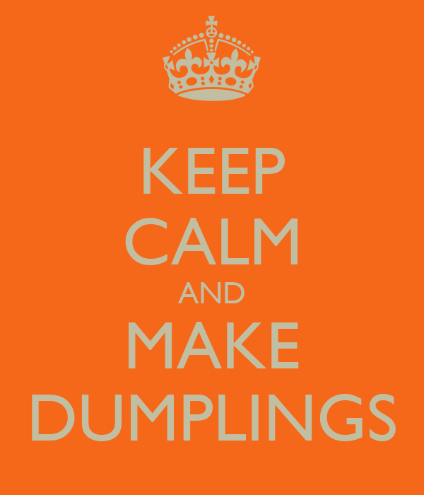 KEEP CALM AND MAKE DUMPLINGS