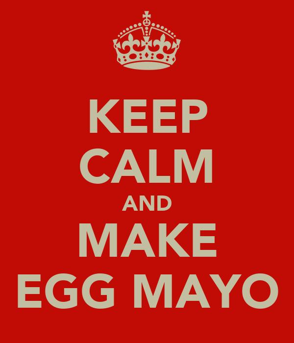 KEEP CALM AND MAKE EGG MAYO