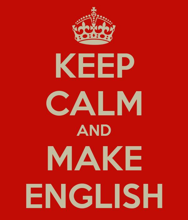 KEEP CALM AND MAKE ENGLISH