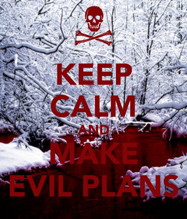 KEEP CALM AND MAKE EVIL PLANS