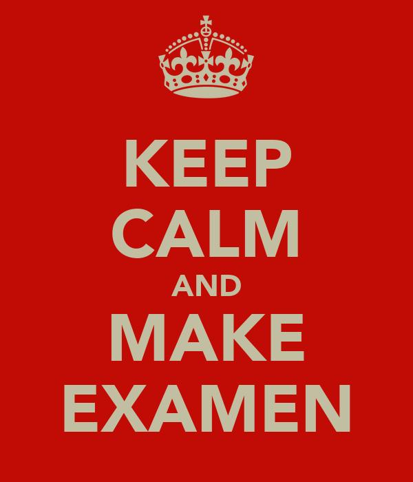 KEEP CALM AND MAKE EXAMEN