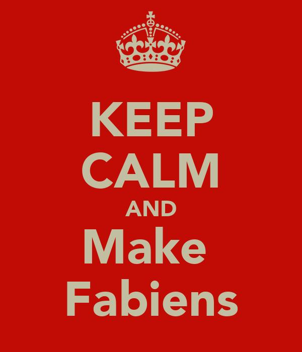 KEEP CALM AND Make  Fabiens