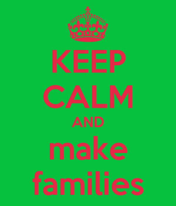 KEEP CALM AND make families