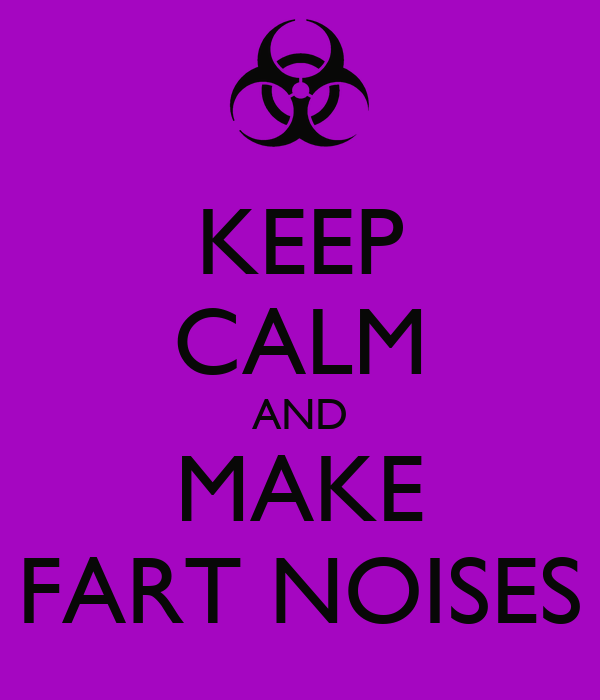 KEEP CALM AND MAKE FART NOISES