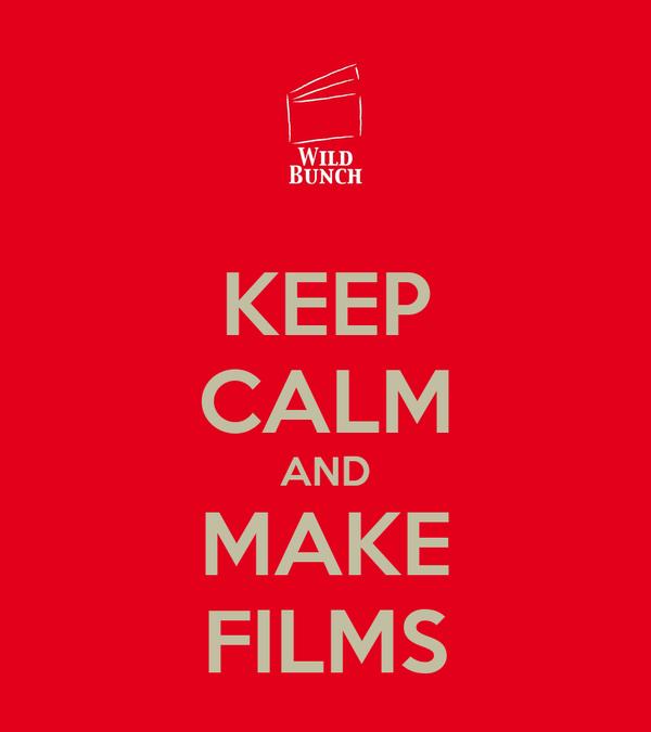 KEEP CALM AND MAKE FILMS