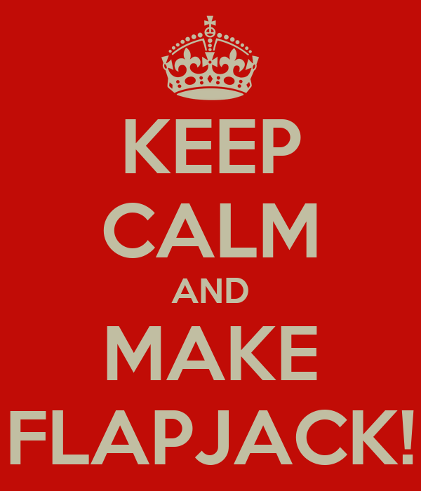 KEEP CALM AND MAKE FLAPJACK!