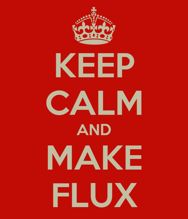 KEEP CALM AND MAKE FLUX