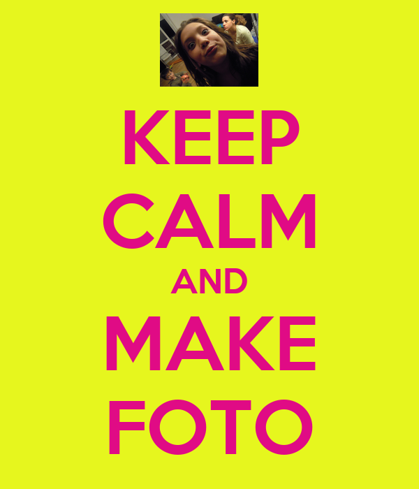 KEEP CALM AND MAKE FOTO