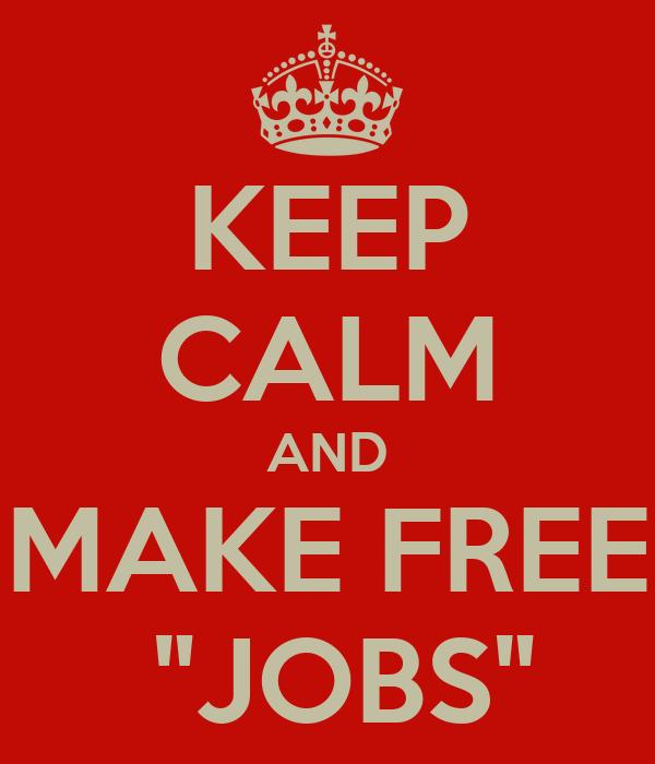 """KEEP CALM AND MAKE FREE  """"JOBS"""""""