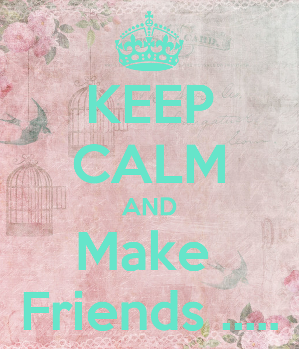 KEEP CALM AND Make  Friends .....