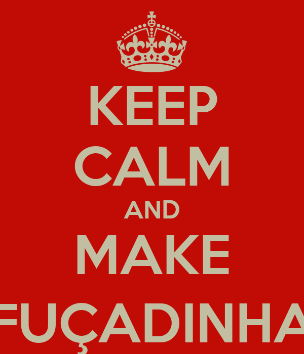 KEEP CALM AND MAKE FUÇADINHA