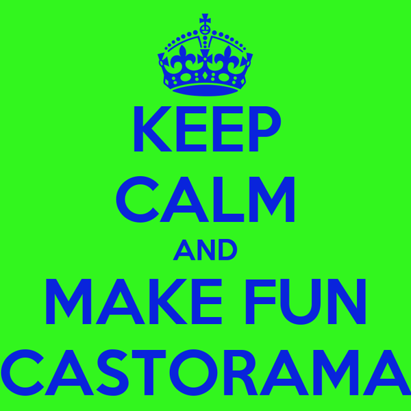 KEEP CALM AND MAKE FUN CASTORAMA