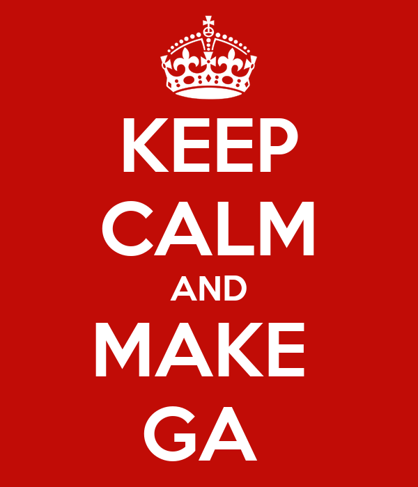 KEEP CALM AND MAKE  GA