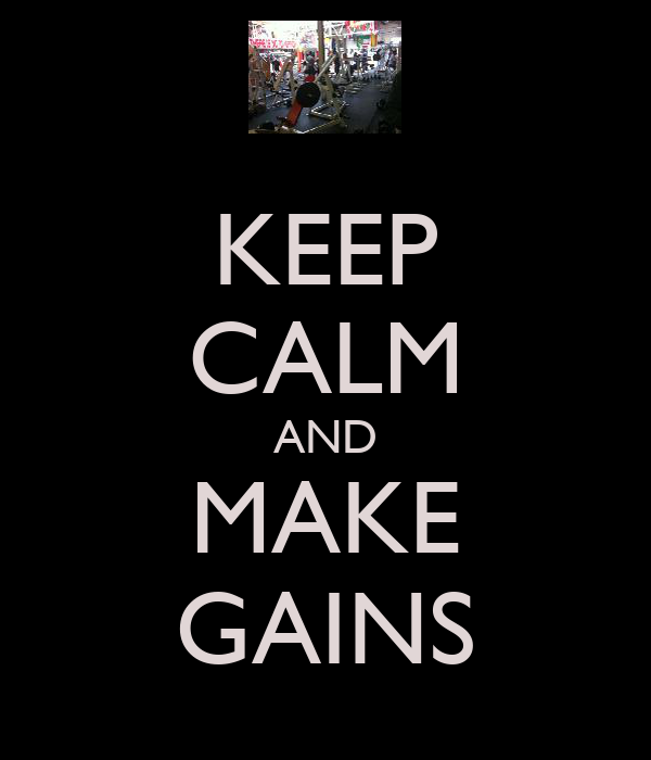 KEEP CALM AND MAKE GAINS
