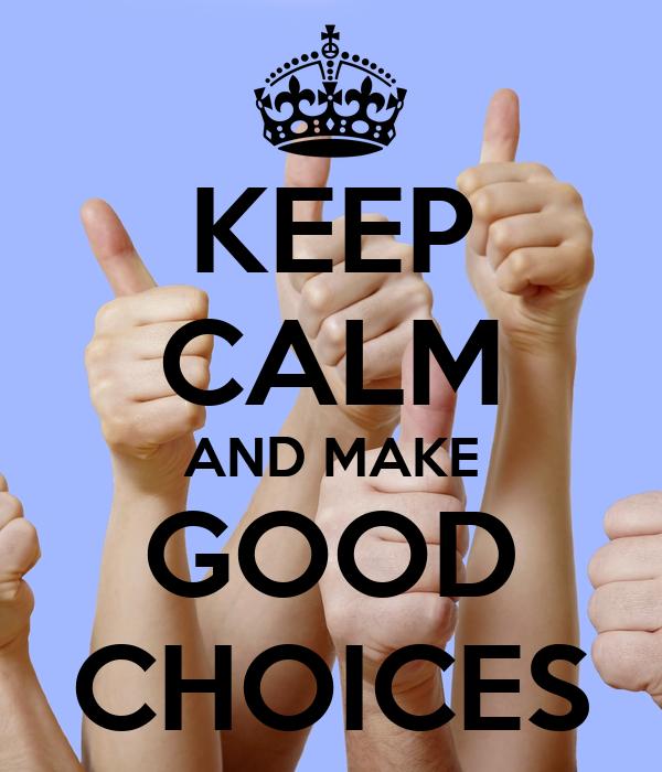 KEEP CALM AND MAKE GOOD CHOICES