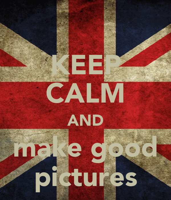 KEEP CALM AND make good pictures
