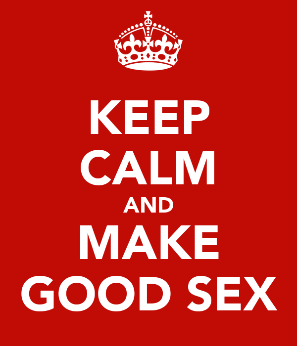 KEEP CALM AND MAKE GOOD SEX