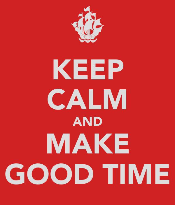 KEEP CALM AND MAKE GOOD TIME