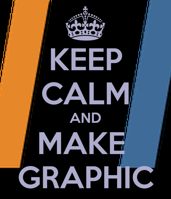 KEEP CALM AND MAKE  GRAPHIC