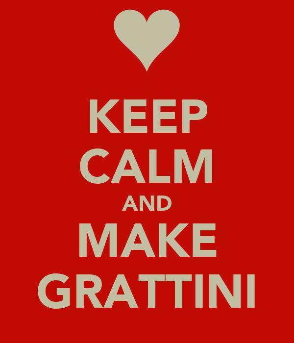 KEEP CALM AND MAKE GRATTINI
