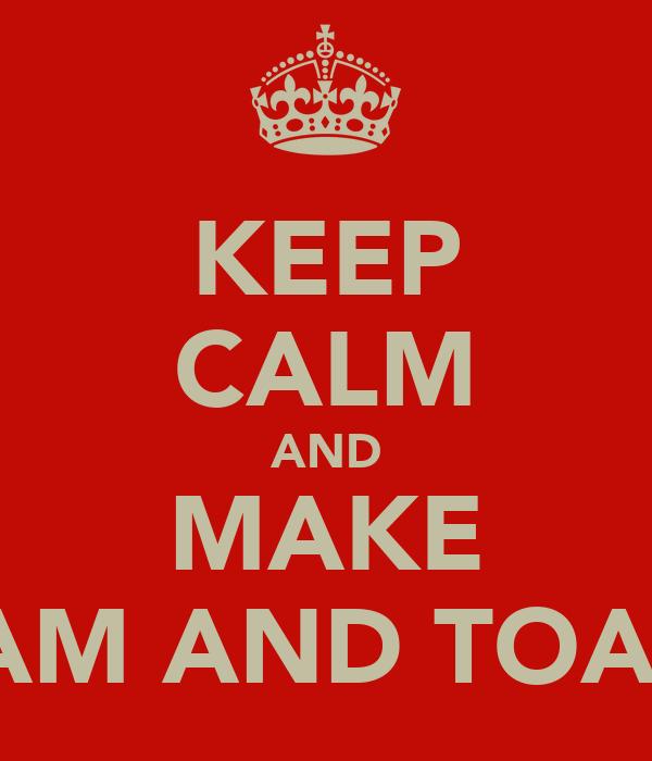 KEEP CALM AND MAKE HAM AND TOAST