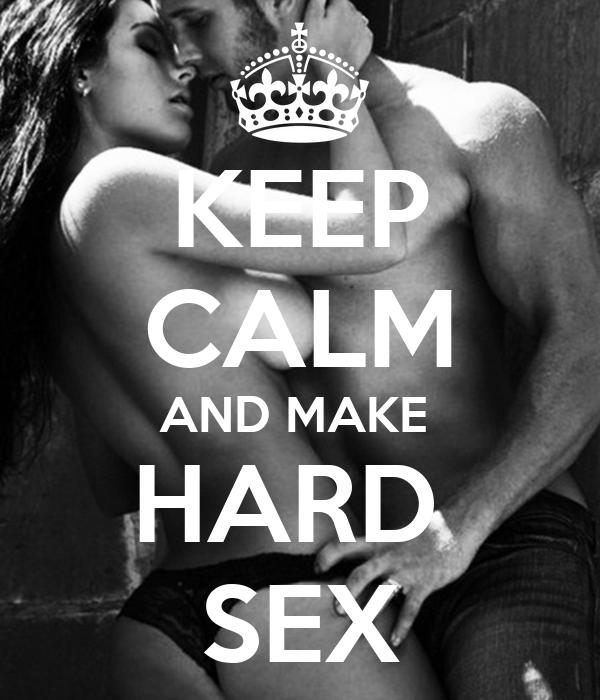 KEEP CALM AND MAKE  HARD  SEX