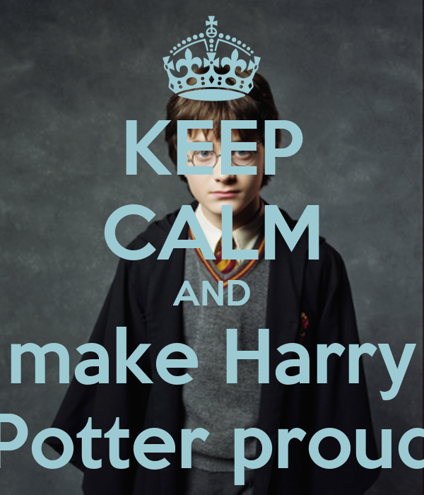 KEEP CALM AND make Harry Potter proud