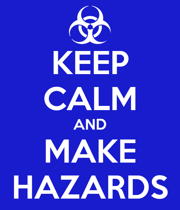 KEEP CALM AND MAKE HAZARDS