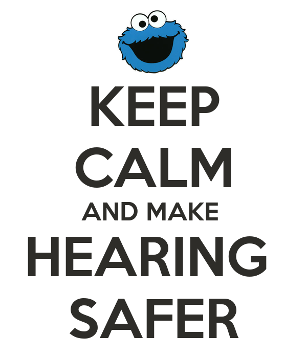 KEEP CALM AND MAKE  HEARING  SAFER