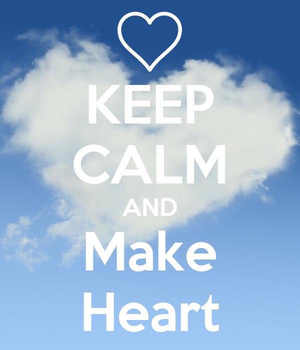 KEEP CALM AND Make Heart