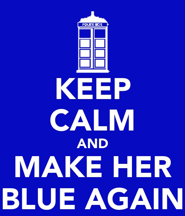 KEEP CALM AND MAKE HER BLUE AGAIN