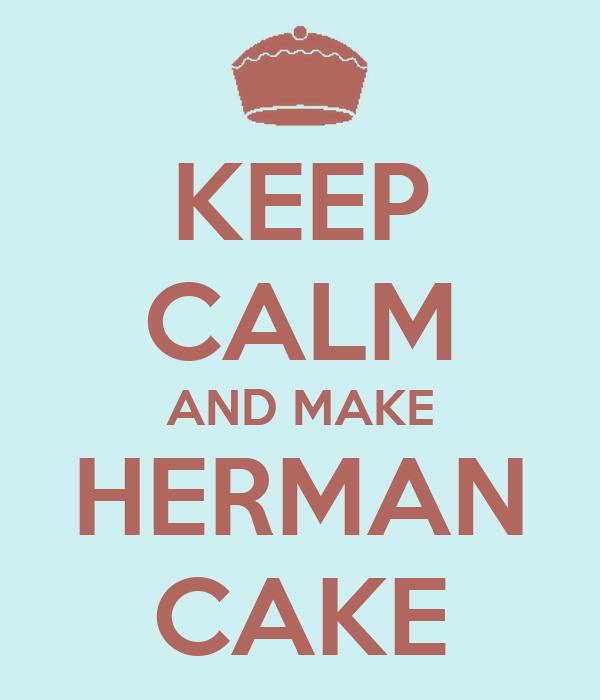 KEEP CALM AND MAKE HERMAN CAKE