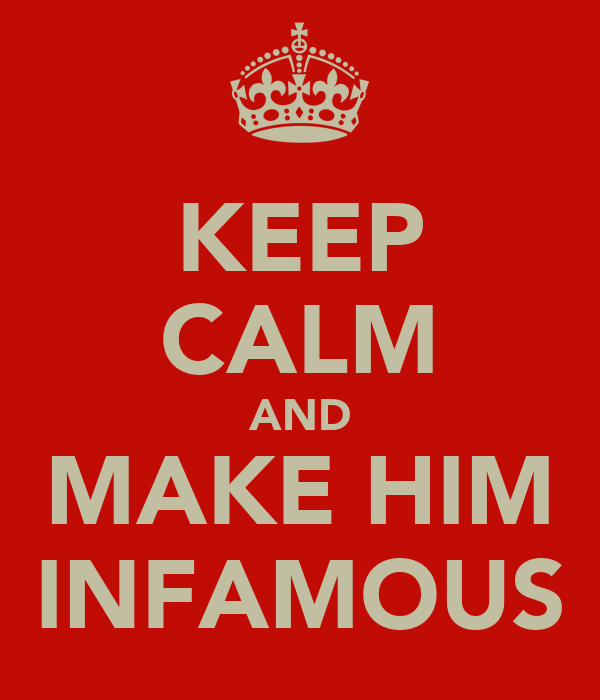 KEEP CALM AND MAKE HIM INFAMOUS