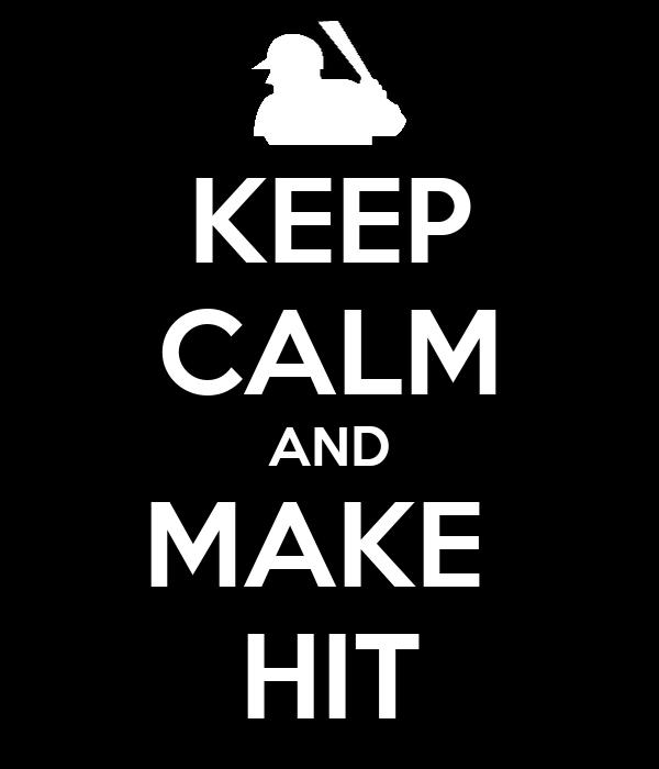 KEEP CALM AND MAKE  HIT